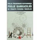 Proje Finansmanı Kapsamında Proje Bankacılığı ve Türkiye Öneriler